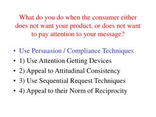 Use Persuasion / Compliance Techniques 1) Use Attention Getting Devices