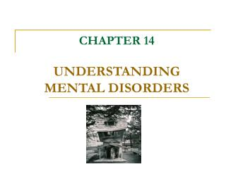 CHAPTER 14 UNDERSTANDING MENTAL DISORDERS
