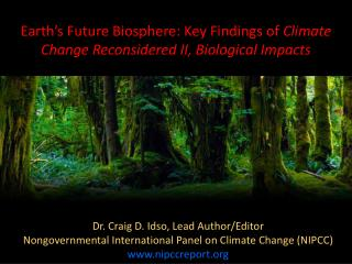 Earth's Future Biosphere: Key Findings of  Climate Change Reconsidered II, Biological Impacts