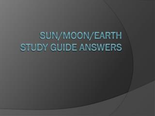 Sun/Moon/Earth Study Guide Answers