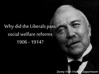 Why did the Liberals pass social welfare reforms 1906 - 1914?