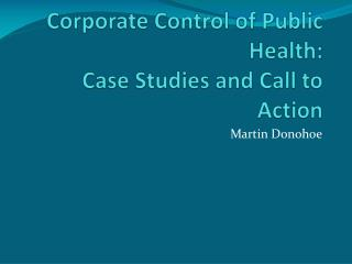 Corporate Control of Public Health: Case Studies and Call to Action