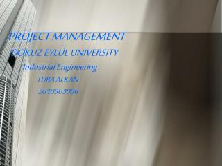 PROJECT MANAGEMENT DOKUZ EYLÜL UNIVERSITY Industrial Engineering