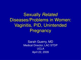 Sexually  Related  Diseases/Problems in Women: Vaginitis, PID, Unintended Pregnancy