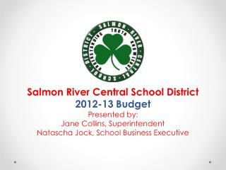 Salmon River Central School District 2012-13 Budget Presented by: Jane Collins, Superintendent