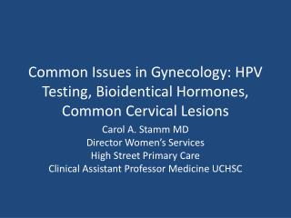 Common Issues in Gynecology: HPV Testing,  Bioidentical  Hormones, Common Cervical Lesions