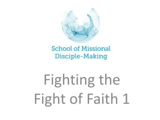 Fighting the Fight of Faith 1