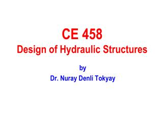 CE 458 Design of Hydraulic Structures