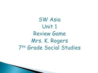 SW Asia Unit 1  Review Game Mrs. K. Rogers 7 th  Grade Social Studies