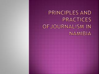 PRINCIPLES AND PRACTICES OFJOURNALISM IN NAMIBIA