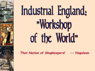 "Industrial England: ""Workshop of the World"""