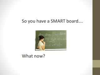 So you have a SMART board….