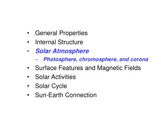General Properties Internal Structure Solar Atmosphere Photosphere, chromosphere, and corona Surface Features and Magnet