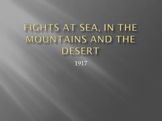 Fights at Sea, In the Mountains and the Desert