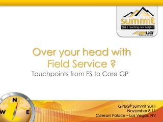 Over your head with  Field Service ?