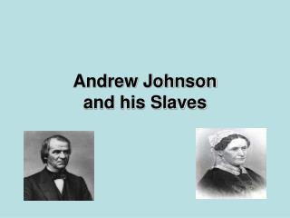 Andrew Johnson  and his Slaves