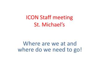 ICON Staff meeting  St. Michael's