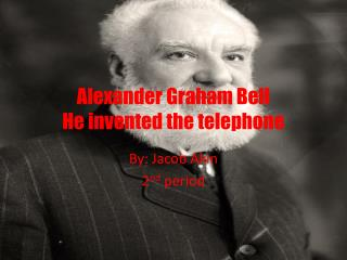 Alexander Graham Bell He invented the telephone