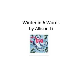 Winter in 6  Words by Allison Li