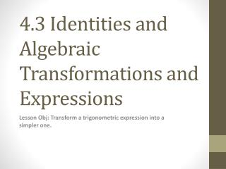 4.3 Identities and Algebraic Transformations and Expressions
