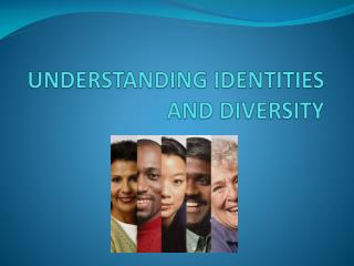 UNDERSTANDING IDENTITIES AND DIVERSITY