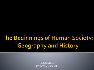 The Beginnings of Human Society : Geography and History