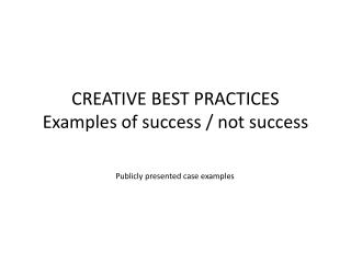 CREATIVE BEST  PRACTICES Examples of success / not success