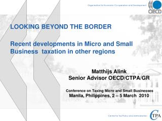 Matthijs Alink Senior Advisor OECD/CTPA/GR  Conference on Taxing Micro and Small Businesses