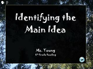 Identifying the Main Idea Ms. Young  6 th  Grade Reading