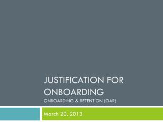 Justification for Onboarding Onboarding  & Retention (OAR)