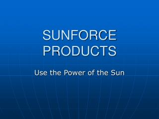 SUNFORCE PRODUCTS