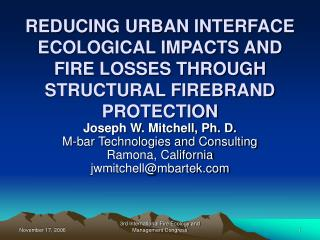 REDUCING URBAN INTERFACE ECOLOGICAL IMPACTS AND FIRE LOSSES THROUGH STRUCTURAL FIREBRAND PROTECTION