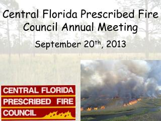Central Florida Prescribed Fire Council Annual Meeting September 20 th , 2013