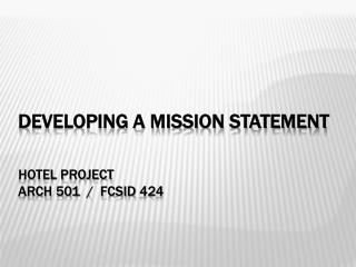 Developing a mission statement Hotel Project Arch 501  /   fcsid  424