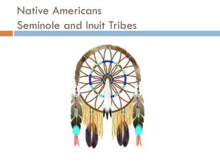 Native Americans Seminole and Inuit Tribes