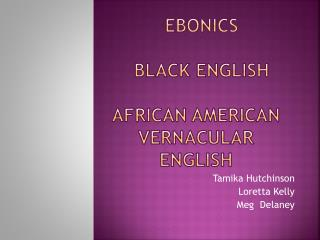 Ebonics   Black  English African  american Vernacular  english