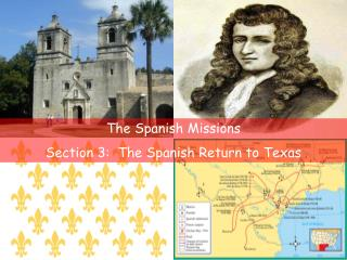 The  Spanish Missions Section 3:  The Spanish Return to Texas