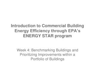 Introduction to Commercial Building Energy Efficiency through EPA s ENERGY STAR program