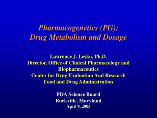 Pharmacogenetics (PG):   Drug Metabolism and Dosage