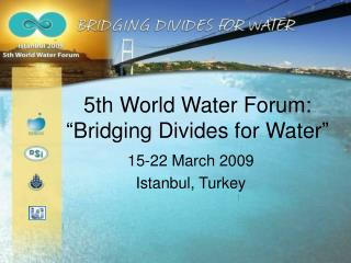 5th World Water Forum:  Bridging Divides for Water