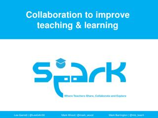 Collaboration to  improve   teaching  & learning