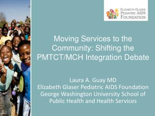 Moving  Services to the Community: Shifting the PMTCT/MCH  Integration Debate