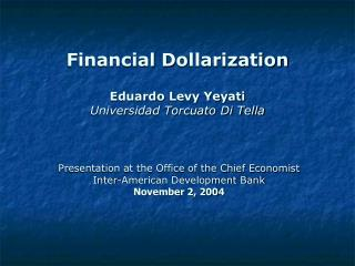 Financial D o llarization Eduardo Levy Yeyati Universidad Torcuato Di Tella