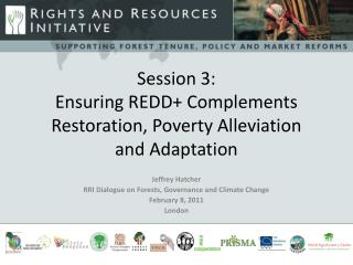 Session 3: Ensuring REDD+ Complements Restoration, Poverty Alleviation  and Adaptation