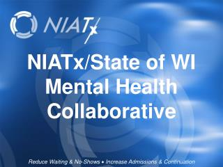 NIATx /State of WI Mental Health Collaborative