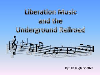 Liberation Music and the Underground Railroad