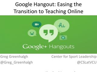 Google Hangout: Easing the Transition to Teaching Online