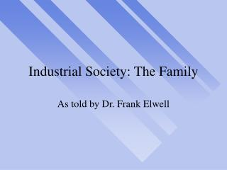Industrial Society: The Family