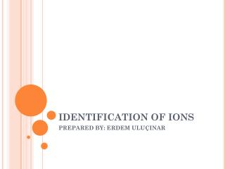 IDENTIFICATION OF IONS