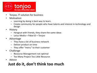 Tonjoo , IT solution for business Motivation Learning by doing is best way to learn.